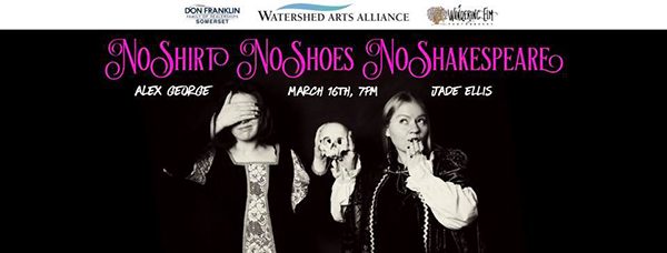 Watershed Arts Alliance presents No Shirt, No Shoes, No Shakespeare March 16th at 7 p.m. with Alex George and Jade Ellis