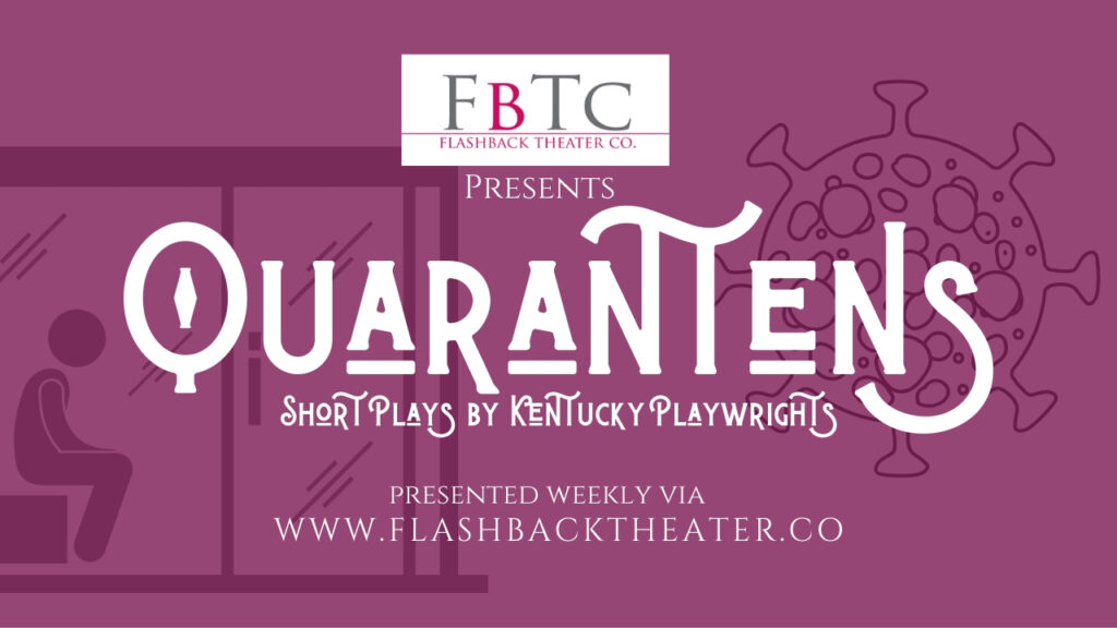 Quarantens - Short plays by Kentucky playwrights presented during quarantine